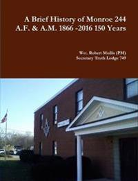 A History of Monroe 244 A.F. & A.M. 1866 -2016 150 Years