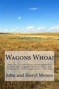 Wagons Whoa!: Why the United States Never Expanded Beyond the Original Thirteen States Due to Permits, Rules, Regulations, and Fees