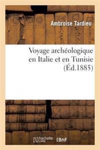 Voyage Archeologique En Italie Et En Tunisie
