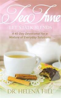 Tea Time, Let's Talk Blends: A 45-Day Devotional for a Mixture of Everyday Situations