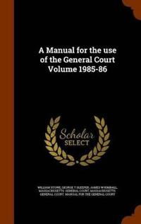 A Manual for the Use of the General Court Volume 1985-86