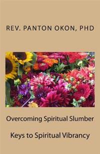 Overcoming Spiritual Slumber: Keys to Spiritual Vibrancy