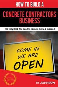 How to Build a Concrete Contractors Business (Special Edition): The Only Book You Need to Launch, Grow & Succeed