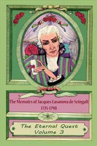The Memoirs of Jacques Casanova de Seingalt 1725-1798 Volume 3 the Eternal Quest