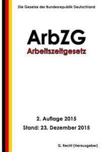 Arbeitszeitgesetz - Arbzg, 2. Auflage 2015