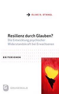Resilienz Durch Glauben?: Die Entwicklung Psychischer Widerstandskraft Bei Erwachsenen
