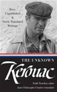 The Unknown Kerouac (Loa #283): Rare, Unpublished & Newly Translated Writings