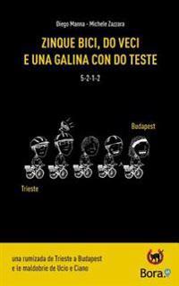 Zinque Bici, Do Veci E Una Galina Con Do Teste: Una Rumizada de Trieste a Budapest E Le Maldobrie de Ucio E Ciano