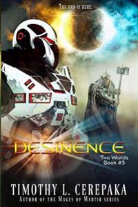 Desinence: Two Worlds Book #5