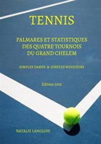 Tennis: Palmares Et Statistiques Des Quatre Tournois Du Grand Chelem Simples Dames & Simples Messieurs Edition 2015