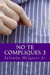 No Te Compliques 3: Teologia Pastoral a Favor del Reino y La Persona