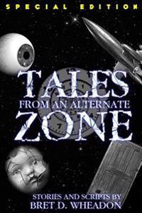 Tales from an Alternate Zone (Expanded Edition): Stories and Scripts