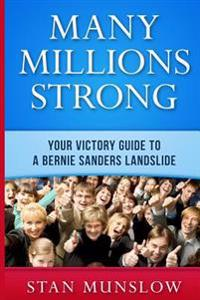 Many Millions Strong: Your Victory Guide to a Bernie Sanders Landslide