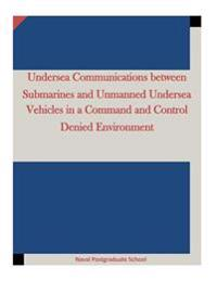 Undersea Communications Between Submarines and Unmanned Undersea Vehicles in a Command and Control Denied Environment