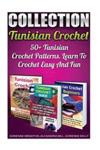 Tunisian Crochet Collection: 50+ Tunisian Crochet Patterns. Learn to Crochet Easy and Fun: (How to Crochet, Crochet Stitches, Tunisian Crochet, Cro