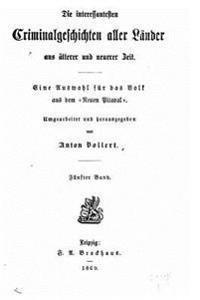 Die Interessantesten Criminalgeschichte Aller Lander Aus Alterer Und Neuerer Zeit Eine Auswahl Fur Das Volk Aus Dem Neuen Pitaval.