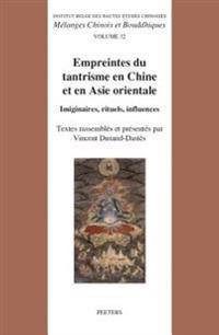 Empreintes Du Tantrisme En Chine Et En Asie Orientale: Imaginaires, Rituels, Influences