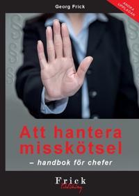 Att hantera misskötsel : handbok för chefer