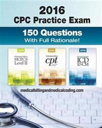 Cpc Practice Exam 2016: Includes 150 Practice Questions, Answers with Full Rationale, Exam Study Guide and the Official Proctor-To-Examinee In