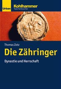 Die Zahringer: Dynastie Und Herrschaft