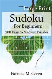 Large Print Sudoku for Beginners: 200 Easy to Medium Puzzles: Sudoku Puzzle Book for Sharpening Concentration and Reasoning Skills.