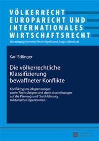 Die Voelkerrechtliche Klassifizierung Bewaffneter Konflikte: Konflikttypen, Abgrenzungen Sowie Rechtsfolgen Und Deren Auswirkungen Auf Die Planung Und