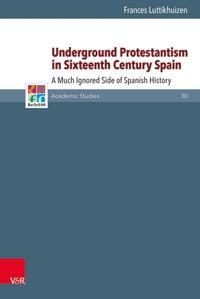 Underground Protestantism in Sixteenth Century Spain