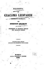 Filosofia Di Giacomo Leopardi Raccolta E Disaminata Per Domenico Solimani