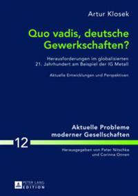 Quo Vadis, Deutsche Gewerkschaften?: Herausforderungen Im Globalisierten 21. Jahrhundert Am Beispiel Der Ig Metall- Aktuelle Entwicklungen Und Perspek