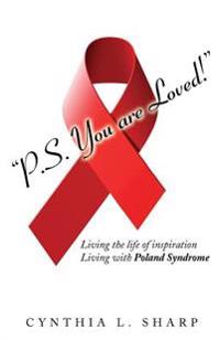 P.S.You Are Loved!: Living the Life of Inspiration, Living with Poland Syndrome