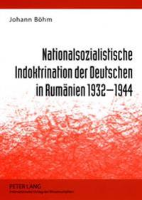 Nationalsozialistische Indoktrination Der Deutschen in Rumaenien 1932-1944