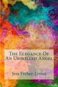 The Elegance of an Unskilled Angel