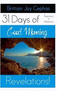Good Morning Revelations!: 31 Days of Inspiration and Revelation