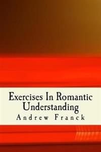 Exercises in Romantic Understanding