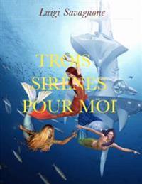 Trois Sirènes Pour Moi