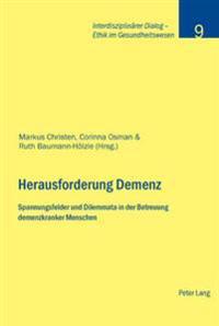 Herausforderung Demenz: Spannungsfelder Und Dilemmata in Der Betreuung Demenzkranker Menschen