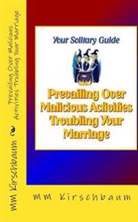 Prevailing Over Malicious Activities Troubling Your Marriage: Your Solitary Guide
