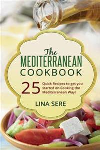 The Mediterranean Cookbook: 25 Quick Recipes to Get You Started on Cooking the Mediterranean Way!