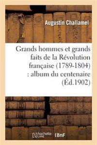 Grands Hommes Et Grands Faits de La Revolution Francaise (1789-1804): Album Du Centenaire