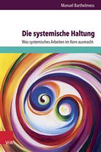 Die Systemische Haltung: Was Systemisches Arbeiten Im Kern Ausmacht