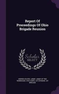 Report of Proceedings of Ohio Brigade Reunion