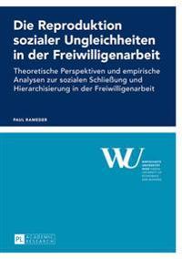 Die Reproduktion Sozialer Ungleichheiten in Der Freiwilligenarbeit: Theoretische Perspektiven Und Empirische Analysen Zur Sozialen Schließung Und Hier