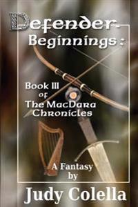 Defender - Beginnings: Book III of the Macdara Chronicles