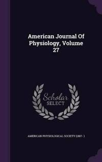 American Journal of Physiology, Volume 27