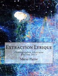 Extraction Lyrique: Photographie Abstraite Recolte 2015