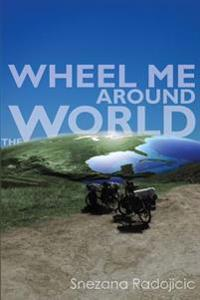 Wheel Me Around the World: A Travel Novel