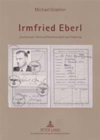 Irmfried Eberl: Euthanasie-Arzt Und Kommandant Von Treblinka