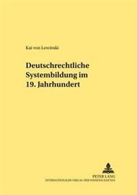 Deutschrechtliche Systembildung Im 19. Jahrhundert