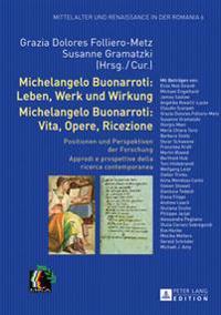 Michelangelo Buonarroti: Leben, Werk Und Wirkung- Michelangelo Buonarroti: Vita, Opere, Ricezione: Positionen Und Perspektiven Der Forschung- Approdi