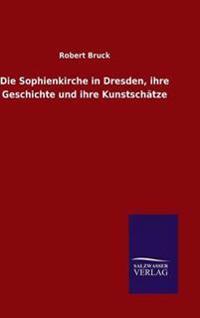 Die Sophienkirche in Dresden, Ihre Geschichte Und Ihre Kunstschatze